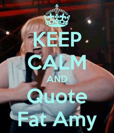 KEEP CALM AND Quote Fat Amy - KEEP CALM AND CARRY ON Image Generator - brought to you by the Ministry of Information