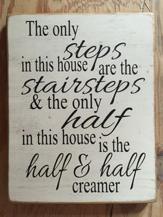 The only steps in this house are the stairsteps and the only half in this house is the half & half creamer painted wood sign.  Blended family sign  Facebook.com/Dingbatsanddoodles All Family, Family Signs, Family Quotes, Home And Family, Diy Signs, Home Signs, Wall Signs, Painted Wood Signs, Wooden Signs
