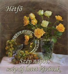 Week,Week,Day,Day,Day,Day, - fiducika Blogja - 1,2,3,4,5,6,Évszakok-nyár,Évszakok-ősz,Évszakok-tavasz,Évszakok..tél,Feliratos képek,Gif-virágok,Gyümölcsök,Húsvét,Idézetek+ versek+képek,Jó reggelt.,Karácsony,Liza világa-képei,Névnap,P,R,Szép délutánt,Szép estét-jó éjszakát.,Szép képek vegyes,Szép napod-vasárnap,Szép napot -új hetet-Hétfő,Szép napot-csütörtök,Szép napot-kedd,Szép napot-péntek,Szép napot-szerda,Szép napot-szombat,Szép napot-vegyes,