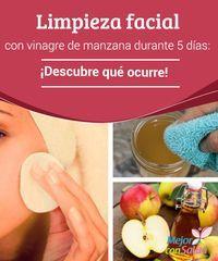 Limpieza facial con vinagre de manzana durante 5 días: ¡Descubre qué ocurre…