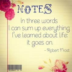 It goes on. Three Words, Wise Words, Quotable Quotes, Me Quotes, Motivational, Inspirational Quotes, Robert Frost, It Goes On, Spoken Word