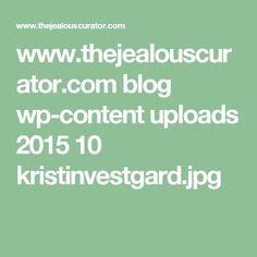 www.thejealouscurator.com blog wp-content uploads 2015 10 kristinvestgard.jpg