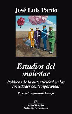 Estudios del malestar : políticas de la autenticidad en las sociedades contemporáneas / José Luis Pardo