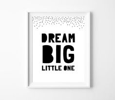 Printable Art Dream Big Little One Monochrome by BabyCoStore