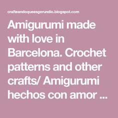 Amigurumi made with love in Barcelona. Crochet patterns and other crafts/ Amigurumi hechos con amor en Barcelona. Talleres y patrones de ganchillo