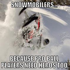 snowmobiling  this is another thing tommy c would tell everyone....actually he already does...lmao