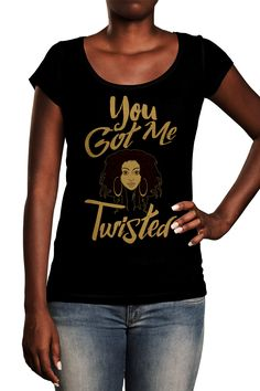 ae199fa579e69 You Got Me Twisted T-Shirt is a sassy representation of natural hair. It