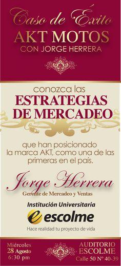 Caso de Éxito – MKT Motos : La facultad de Mercadeo de ESCOLME, invita a participar de la charla: Caso de Éxito, con Jorge Herrera Gerente de Mercadeo y Ventas de la marca MKT MotosQuién dará a conocer las ESTRATEGIAS DE MERCADEO exitosas que han posicionado ésta marca en Colombia. Miércoles 28 de Agosto – 6:30 pm. Auditorio ESCOLME Calle 50 Nº 40-39 Medellín, entrada libre. Informes en el 444 2828 Ext. 119