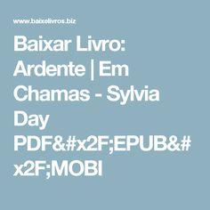 Baixar Livro: Ardente   Em Chamas - Sylvia Day PDF/EPUB/MOBI