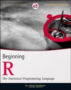 Beginning R : the statistical programming language / Mark Gardener