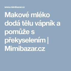 Makové mléko dodá tělu vápník a pomůže s překyselením   Mimibazar.cz