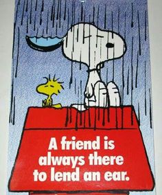That's the difference between a friend and an acquaintance. A friend is always there.