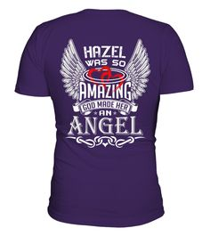 # HAZEL WAS SO AMAZING GOD MAKE HER AN ANGEL .  HAZEL WAS SO AMAZING GOD MAKE HER AN ANGEL  A GIFT FOR A SPECIAL PERSON   It's a unique tshirt, with a special name!   HOW TO ORDER:  1. Select the style and color you want:  2. Click Reserve it now  3. Select size and quantity  4. Enter shipping and billing information  5. Done! Simple as that!  TIPS: Buy 2 or more to save shipping cost!   This is printable if you purchase only one piece. so dont worry, you will get yours.   Guaranteed safe…