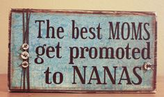 The Best Moms Get Promoted to Nanas Wood Sign- Mom Wood Sign- Mother's Day- Custom Wood Sign- Best Grandmas Get Promoted- Custom Nana Sign on Etsy, $25.00