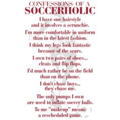 confessions of a soccerholic! I could post this 100,000,000,000,000,000 and it would still be true(: