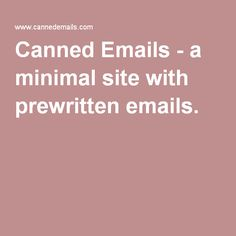 Canned Emails - a minimal site with prewritten emails.