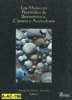 Los moluscos pectínidos de Iberoamérica : ciencia y acuicultura / Alfonso N. Maeda-Martínez