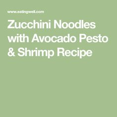 Zucchini Noodles with Avocado Pesto & Shrimp Recipe