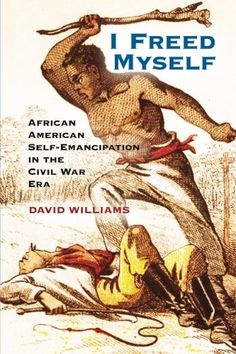 "Read ""I Freed Myself African American Self-Emancipation in the Civil War Era"" by David Williams available from Rakuten Kobo. For a century and a half, Abraham Lincoln's signing of the Emancipation Proclamation has been the dominant narrative of . Black History Books, Black History Facts, Black Books, American Freedom, American Civil War, African American Literature, Black Authors, 2pac, African American History"