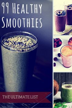 Incredible list of 99 smoothie recipes!  www.upcominghealth.com/99-healthy-smoothie-recipes/