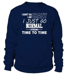 Tshirt  I Don't Go Crazy I Am Crazy I Just Go Normal From Time To Time  fashion for men #tshirtforwomen #tshirtfashion #tshirtforwoment