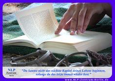 """""""Du kannst nicht  das nächste Kapitel deines Lebens beginnen, solange du das letzte immer wieder liest."""""""