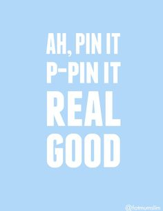 Pin It Real Good