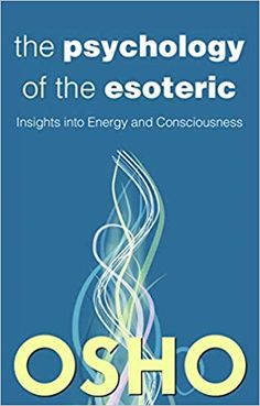 The Psychology of the Esoteric: Insights into Energy and Consciousness (OSHO Classic) Osho Books, The Power Of Myth, King Book, Consciousness, Insight, Psychology, Novels, Knowledge, Sayings
