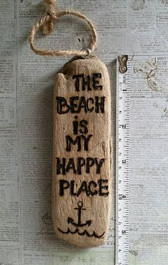 One of a kind beach is my happy place driftwood wood burned sign by wireandwoodstudio on Etsy https://www.etsy.com/listing/270216280/one-of-a-kind-beach-is-my-happy-place
