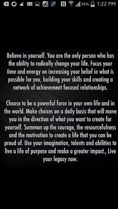 Believe in yourself, ability to radically change your life,  increase your belief, create and build skills network, achievement,  focused relationships, powerful, force, world, life, choices, direction, summon up the courage, resourcefulness and motivation, purpose, greater impact