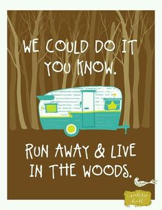 Run Away & Live In The Woods, Art Print 8 x Vintage Camper, Teal and Yellow, Typography. Camping - gifts for the camper