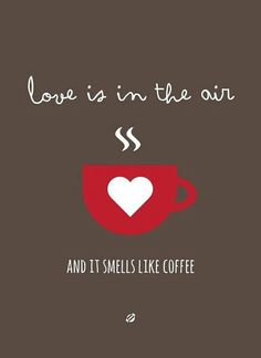 .Love the smell of coffee!