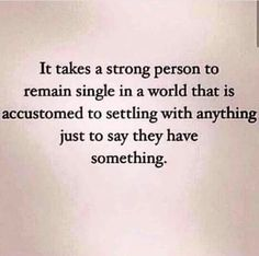 """""""It takes a strong person to remain single in a world that is accustomed to settling with anything just to say they have something."""" person 20 Empowering Quotes That Will Make You Want To Stay Single True Quotes, Great Quotes, Quotes To Live By, Motivational Quotes, Funny Quotes, Inspirational Quotes, Funny Single Quotes, Happy Single Quotes, Lyric Quotes"""