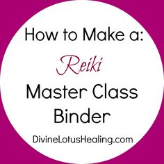 Divine Lotus Healing   How To Make a Reiki Master Class Binder. Check out the article for teaching ideas. Are there any tips here for your Master Level binder?