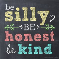 be silly be honest be words to live by Silly Quotes, Honest Quotes, Quotes For Kids, Cute Quotes, Quotes To Live By, Motivational Quotes, Inspirational Quotes, Quotes About Being Honest, Cool Words
