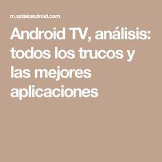 Android TV, análisis: todos los trucos y las mejores aplicaciones