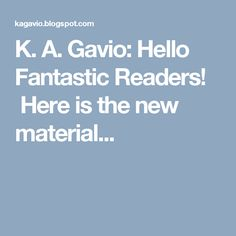 K. A. Gavio: Hello Fantastic Readers! Here is the new material...