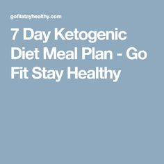 7 Day Ketogenic Diet Meal Plan - Go Fit Stay Healthy