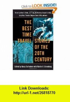 The Best Time Travel Stories of the 20th Century Stories by Arthur C. Clarke, Jack Finney, Joe Haldeman, Ursula K. Le Guin, (9780345460943) Harry Turtledove, Martin H. Greenberg , ISBN-10: 0345460944  , ISBN-13: 978-0345460943 ,  , tutorials , pdf , ebook , torrent , downloads , rapidshare , filesonic , hotfile , megaupload , fileserve