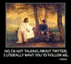 Some social humor-- Jesus: No I'm not talking about Twitter, I literally want you to follow me.