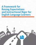 """Link to a new guide from the Council of the Great City Schools: """"A Framework for Raising Expectations and Instructional Rigor for English Language Learners"""" -- This is a 38-page resource aimed at addressing the needs of ELLs in K-12 schools, especially in relation to implementing standards for college and career readiness."""