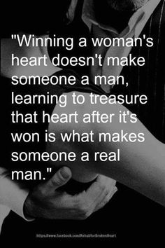 """Winning a woman's heart doesn't make someone a man, learning to treasure that heart after it's won is what makes someone a Real Man"" #Words_of_Wisdom #Words #Heart"