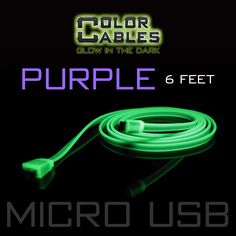 Glow in the Dark Charge & Sync Data Cable By Color Cables. Micro USB: PURPLE (6 Feet) (GLOWING) ----- FEATURES: GLOW IN THE DARK: Photo-luminescencent EASY TO CONNECT: EXTRA STRONG & TOUGH: TANGLE PROOF: DIFFERENT COLORS: Blue, Red, Orange, Green, Purple, Grey & Pink DIFFERENT SIZES: 3 Feet & 6 Feet Apple Lightning For: iPhone, iPad, & iPod (New generation) Micro USB For Android, Windows, and Blackberry 30 Pin Dock For: iPhone, iPad, & iPod (old generation)
