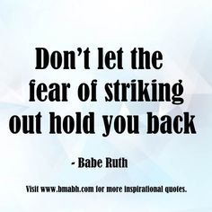 inspirational uplifting quotes-Don't let the fear of striking out hold you back.For more #quotes and #inspiration, follow us  at https://www.pinterest.com/bmabh/  or visit our website http://www.bmabh.com/