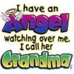 My grandmother is my angel watching over me and those I love.