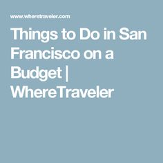Things to Do in San Francisco on a Budget | WhereTraveler