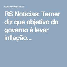 RS Notícias: Temer diz que objetivo do governo é levar inflação...