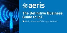 The Definitive Business Guide to IoT http://go.aeris.com/1q2rxl6 #IoT #InternetOfThings #eBook #IoTWorld16 - Twitter Search