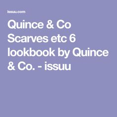 Quince & Co Scarves etc 6 lookbook by Quince & Co. - issuu