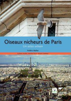 Oiseaux nicheurs de Paris - Un atlas urbain